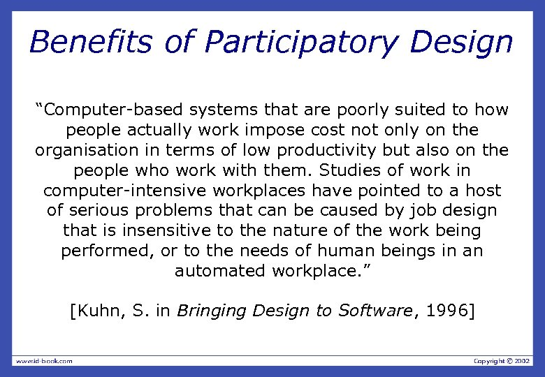 "Benefits of Participatory Design ""Computer-based systems that are poorly suited to how people actually"