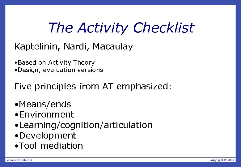 The Activity Checklist Kaptelinin, Nardi, Macaulay • Based on Activity Theory • Design, evaluation