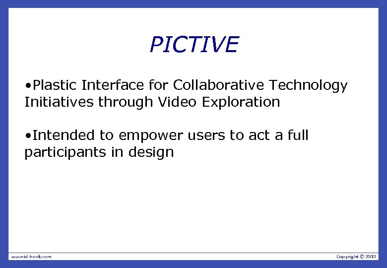 PICTIVE • Plastic Interface for Collaborative Technology Initiatives through Video Exploration • Intended to