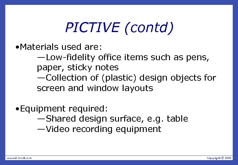 PICTIVE (contd) • Materials used are: —Low-fidelity office items such as pens, paper, sticky