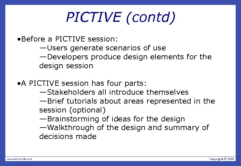 PICTIVE (contd) • Before a PICTIVE session: —Users generate scenarios of use —Developers produce