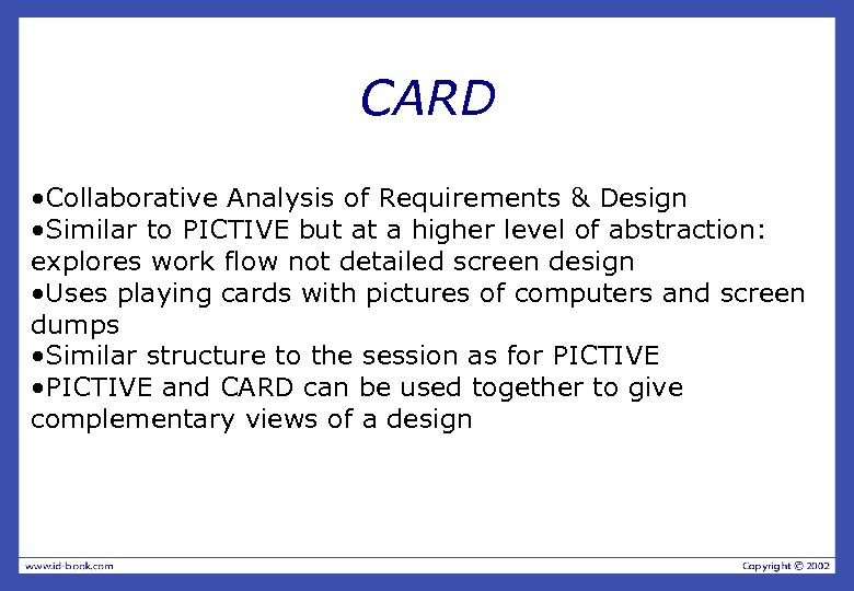 CARD • Collaborative Analysis of Requirements & Design • Similar to PICTIVE but at