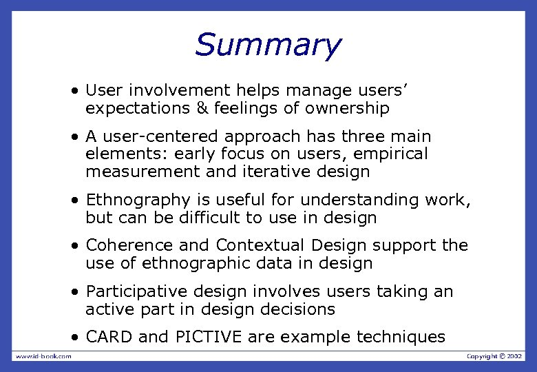 Summary • User involvement helps manage users' expectations & feelings of ownership • A