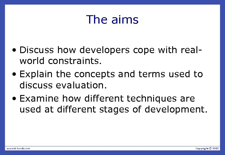 The aims • Discuss how developers cope with realworld constraints. • Explain the concepts