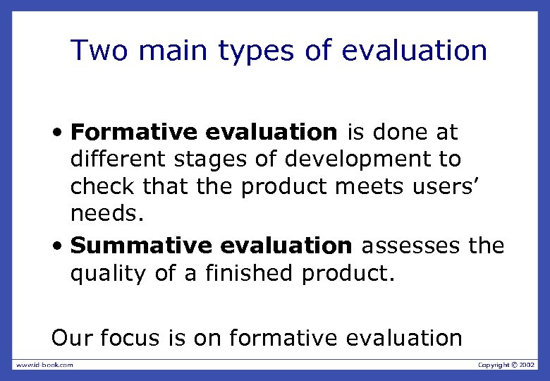 Two main types of evaluation • Formative evaluation is done at different stages of