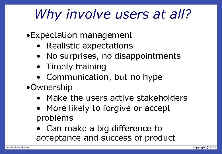 Why involve users at all? • Expectation management • Realistic expectations • No surprises,