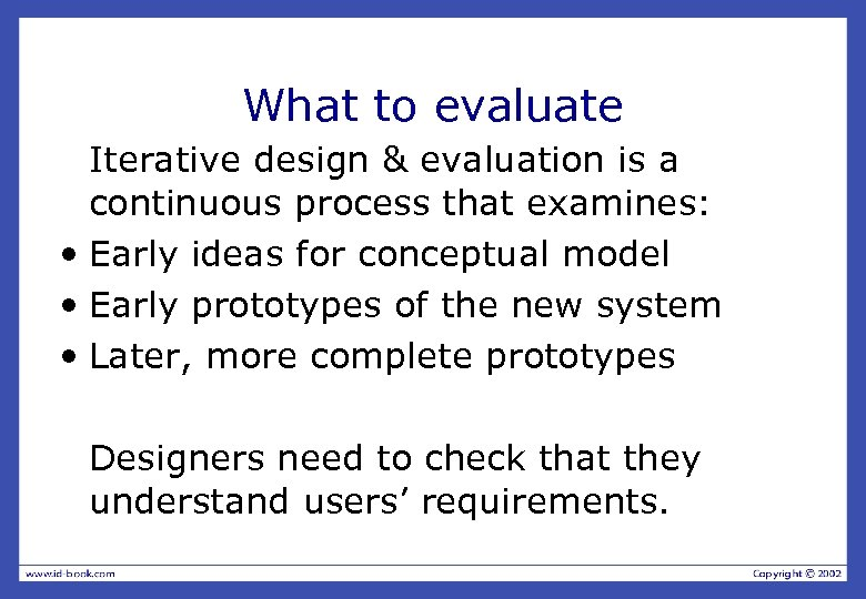 What to evaluate Iterative design & evaluation is a continuous process that examines: •