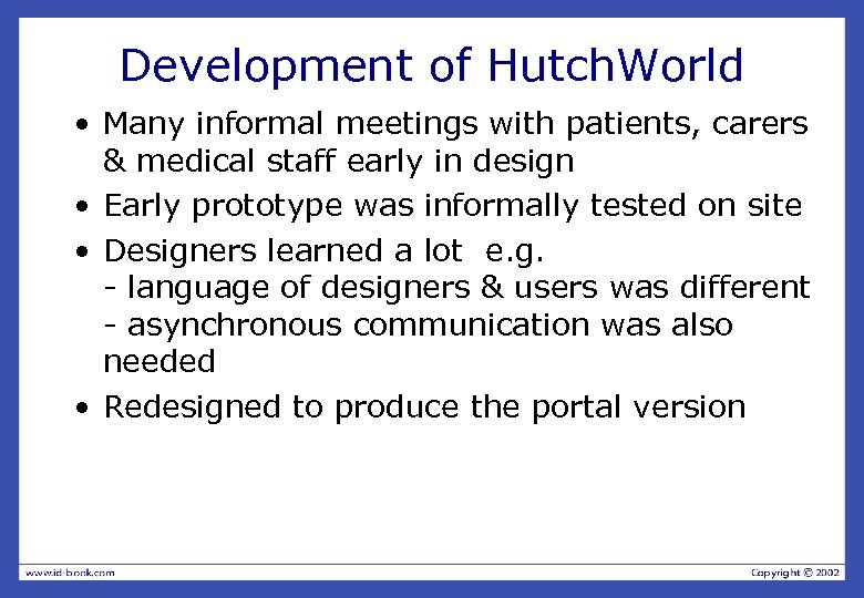 Development of Hutch. World • Many informal meetings with patients, carers & medical staff