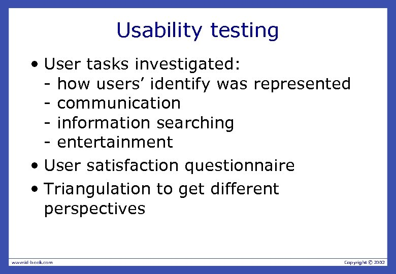 Usability testing • User tasks investigated: - how users' identify was represented - communication
