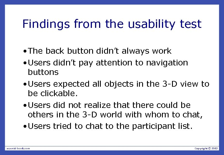 Findings from the usability test • The back button didn't always work • Users