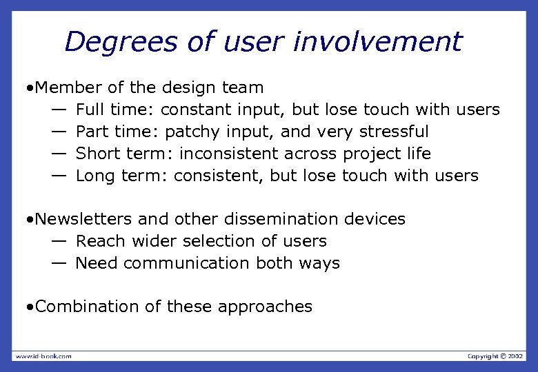 Degrees of user involvement • Member of the design team — Full time: constant