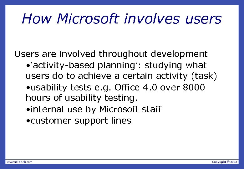 How Microsoft involves users Users are involved throughout development • 'activity-based planning': studying what