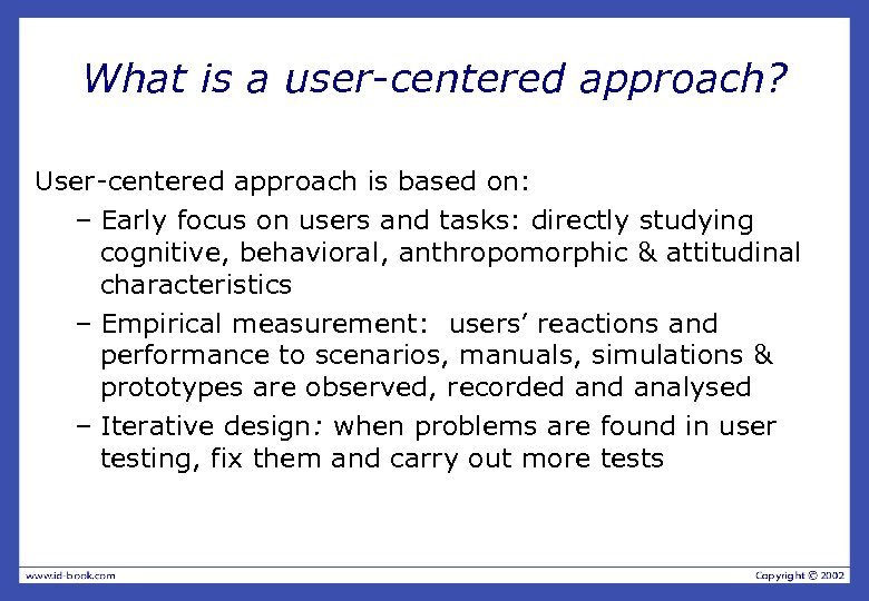 What is a user-centered approach? User-centered approach is based on: – Early focus on