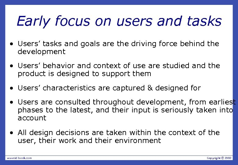 Early focus on users and tasks • Users' tasks and goals are the driving