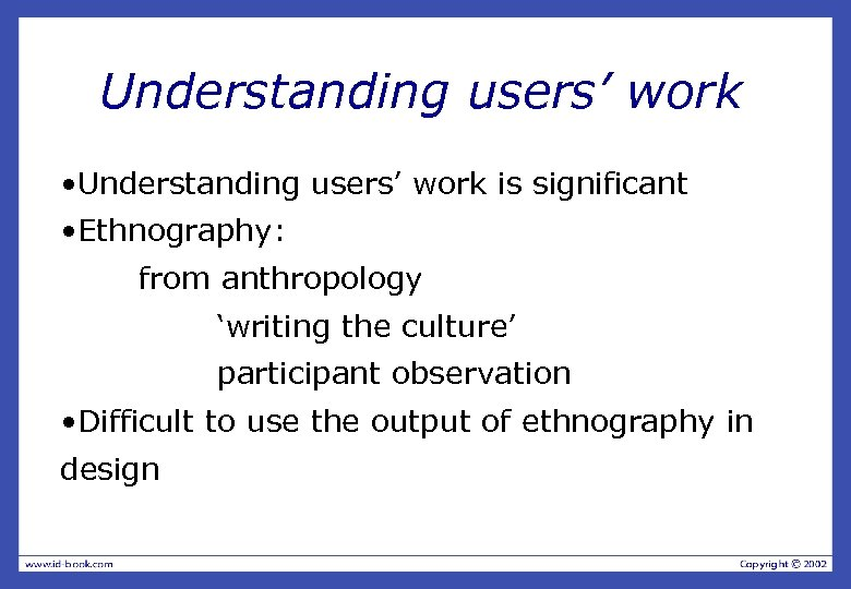 Understanding users' work • Understanding users' work is significant • Ethnography: from anthropology 'writing