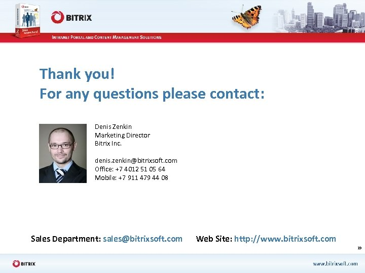 Thank you! For any questions please contact: Denis Zenkin Marketing Director Bitrix Inc. denis.