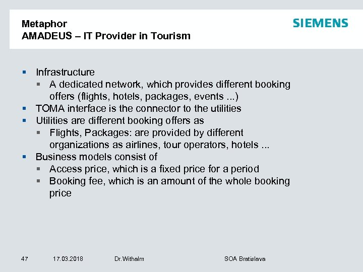 Metaphor AMADEUS – IT Provider in Tourism § Infrastructure § A dedicated network, which