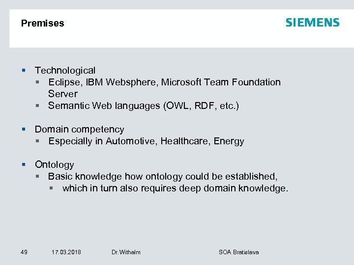 Premises § Technological § Eclipse, IBM Websphere, Microsoft Team Foundation Server § Semantic Web
