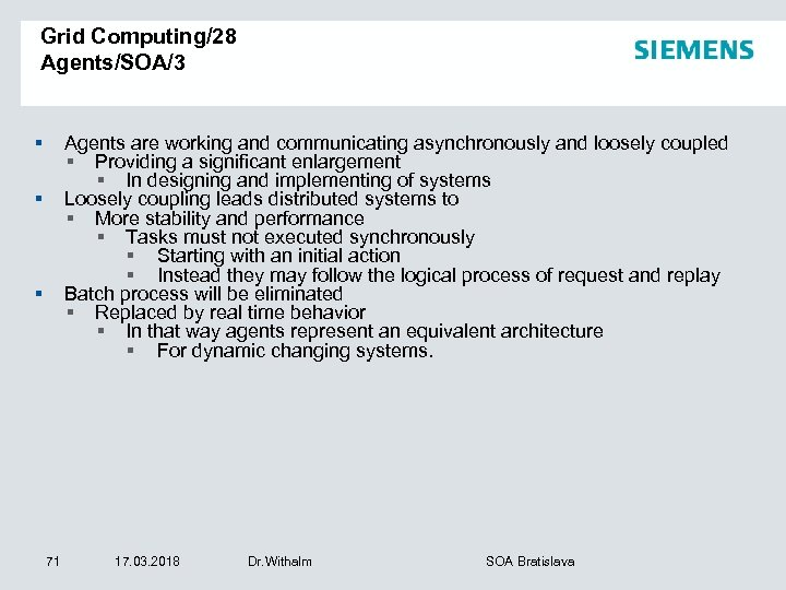 Grid Computing/28 Agents/SOA/3 § Agents are working and communicating asynchronously and loosely coupled §