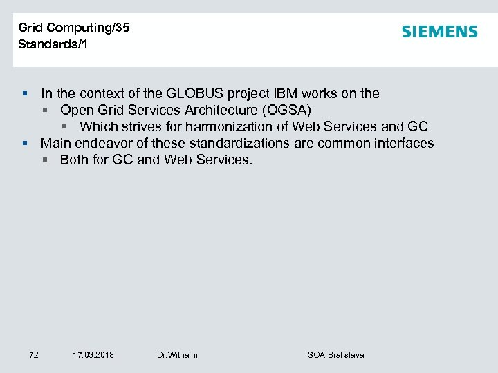 Grid Computing/35 Standards/1 § In the context of the GLOBUS project IBM works on