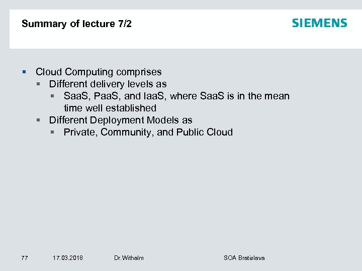 Summary of lecture 7/2 § Cloud Computing comprises § Different delivery levels as §