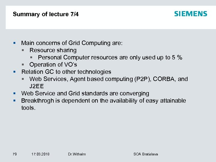Summary of lecture 7/4 § Main concerns of Grid Computing are: § Resource sharing