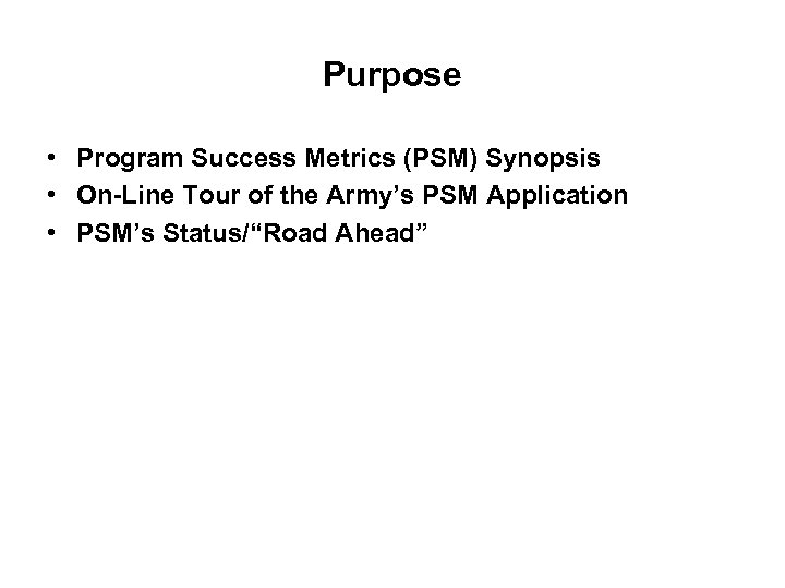 Purpose • Program Success Metrics (PSM) Synopsis • On-Line Tour of the Army's PSM
