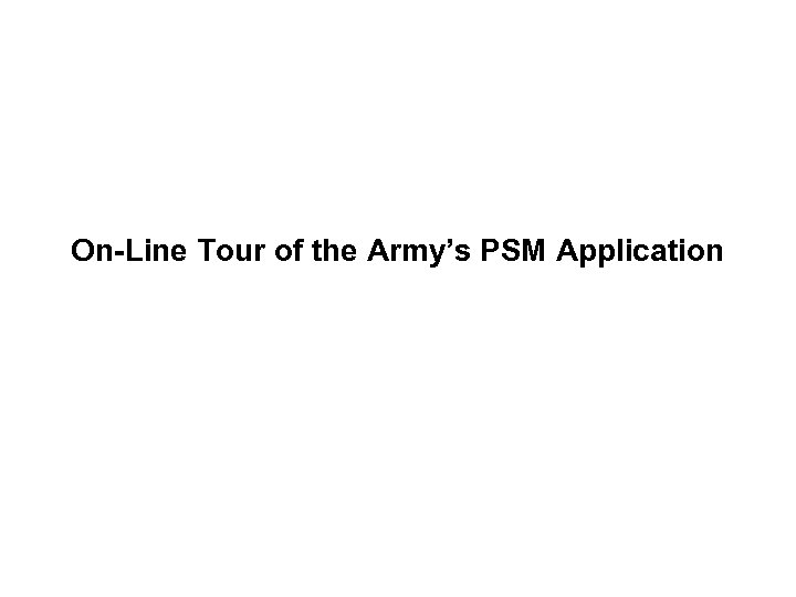 On-Line Tour of the Army's PSM Application
