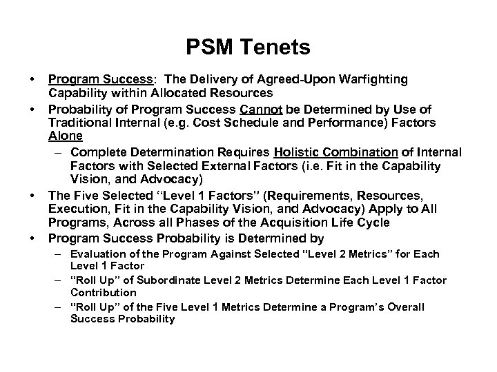 PSM Tenets • • Program Success: The Delivery of Agreed-Upon Warfighting Capability within Allocated