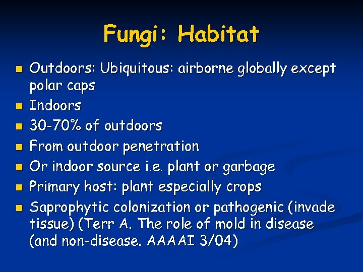 Fungi: Habitat n n n n Outdoors: Ubiquitous: airborne globally except polar caps Indoors