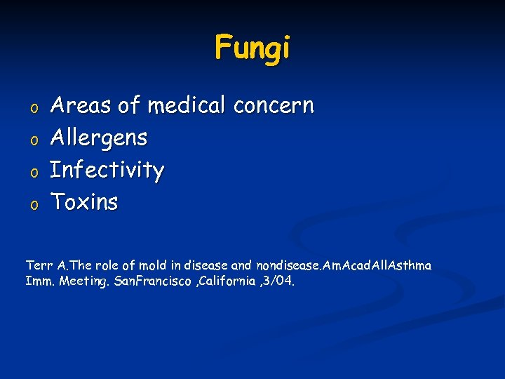 Fungi o o Areas of medical concern Allergens Infectivity Toxins Terr A. The role