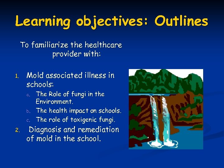 Learning objectives: Outlines To familiarize the healthcare provider with: 1. Mold associated illness in