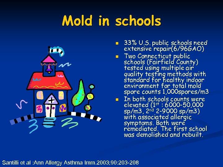 Mold in schools n n n 33% U. S. public schools need extensive repair(6/96