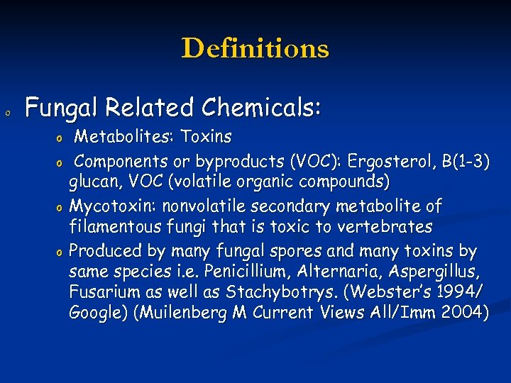 Definitions o Fungal Related Chemicals: o o Metabolites: Toxins Components or byproducts (VOC): Ergosterol,