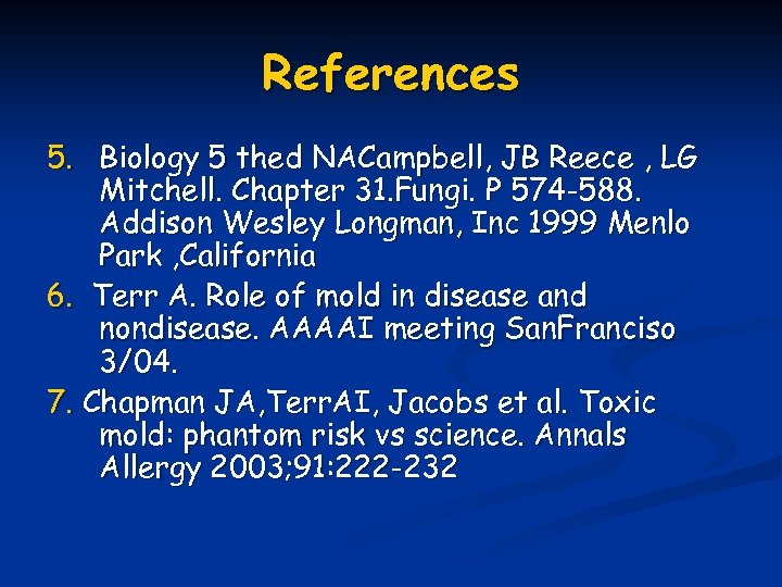 References 5. Biology 5 thed NACampbell, JB Reece , LG Mitchell. Chapter 31. Fungi.