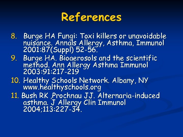 References 8. Burge HA Fungi: Toxi killers or unavoidable nuisance. Annals Allergy, Asthma, Immunol