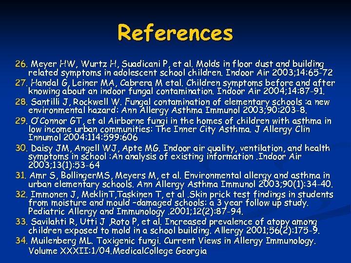 References 26. Meyer HW, Wurtz H, Suadicani P, et al. Molds in floor dust