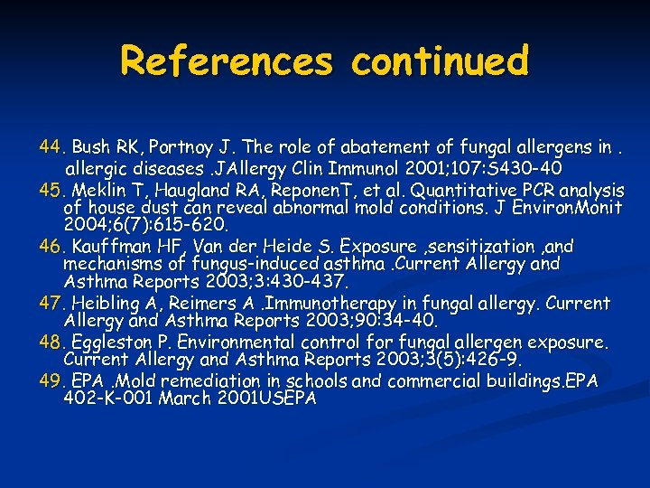 References continued 44. Bush RK, Portnoy J. The role of abatement of fungal allergens