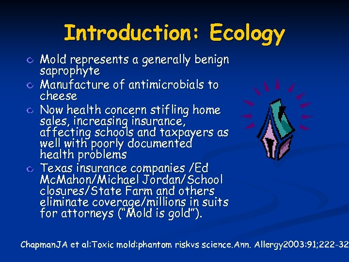 Introduction: Ecology Mold represents a generally benign saprophyte Manufacture of antimicrobials to cheese Now