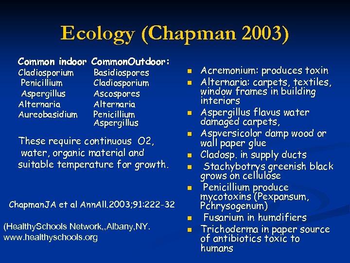 Ecology (Chapman 2003) Common indoor Common. Outdoor: Cladiosporium Penicillium Aspergillus Alternaria Aureobasidium Basidiospores Cladiosporium
