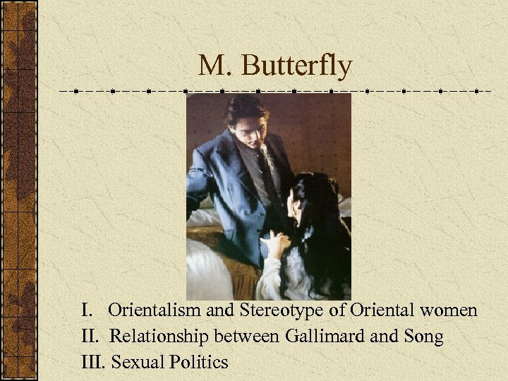 M. Butterfly I. Orientalism and Stereotype of Oriental women II. Relationship between Gallimard and