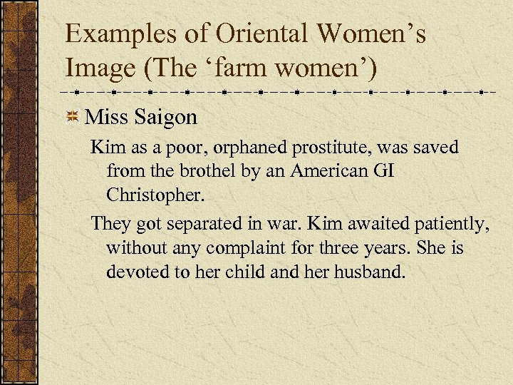Examples of Oriental Women's Image (The 'farm women') Miss Saigon Kim as a poor,