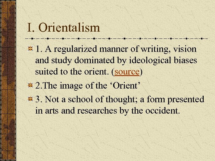 I. Orientalism 1. A regularized manner of writing, vision and study dominated by ideological
