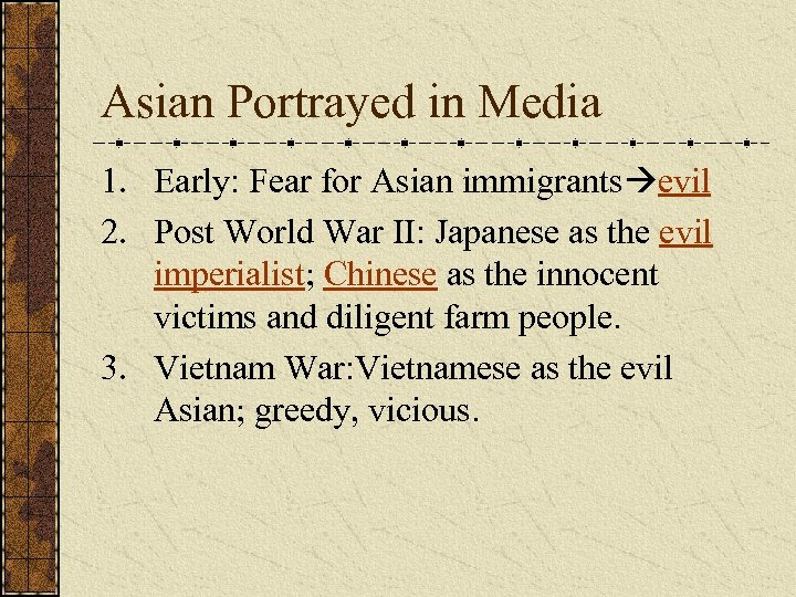 Asian Portrayed in Media 1. Early: Fear for Asian immigrants evil 2. Post World