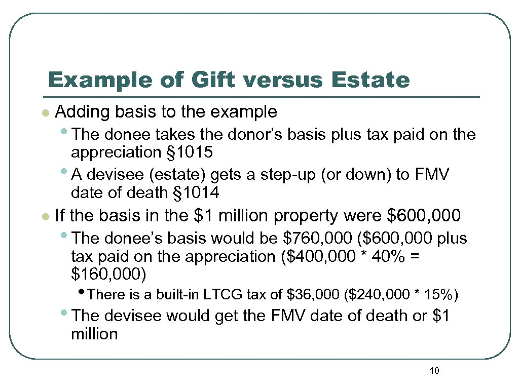 Example of Gift versus Estate l Adding basis to the example • The donee