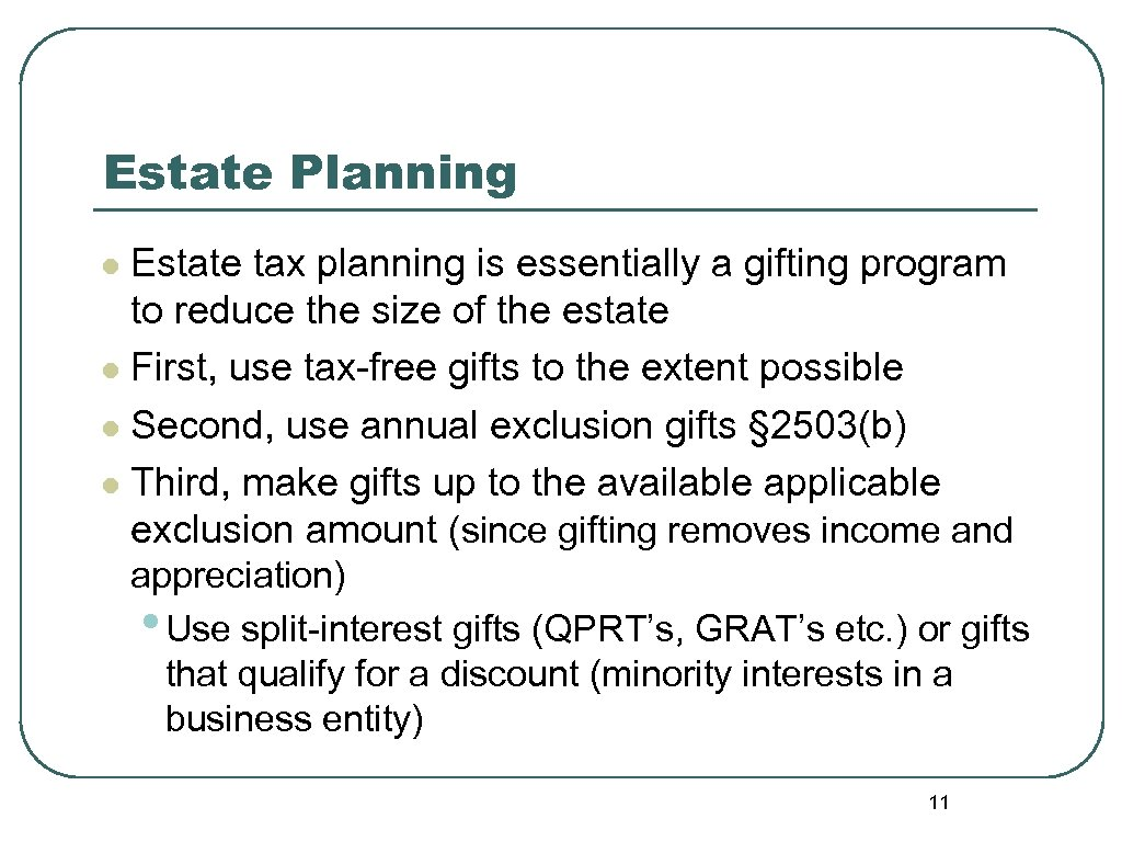 Estate Planning Estate tax planning is essentially a gifting program to reduce the size
