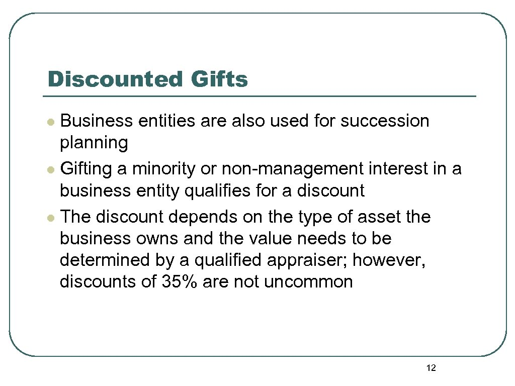 Discounted Gifts Business entities are also used for succession planning l Gifting a minority