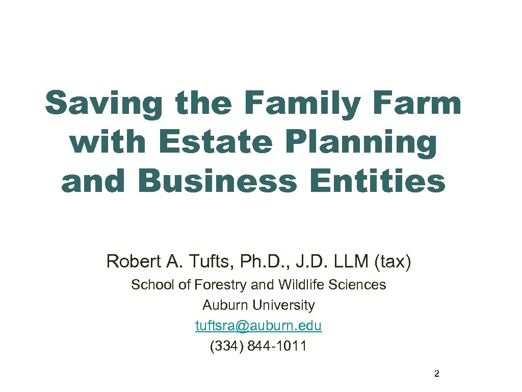 Saving the Family Farm with Estate Planning and Business Entities Robert A. Tufts, Ph.