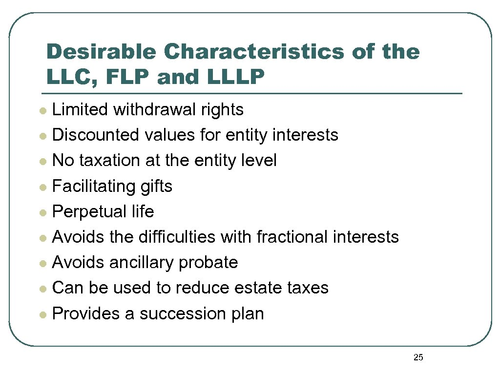 Desirable Characteristics of the LLC, FLP and LLLP Limited withdrawal rights l Discounted values