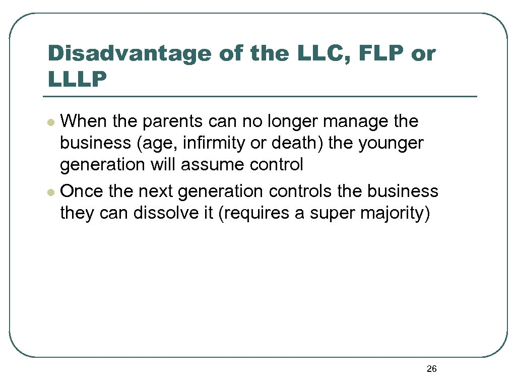 Disadvantage of the LLC, FLP or LLLP When the parents can no longer manage